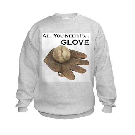 All You Need Is Glove Baseball. Kids Sweatshirt