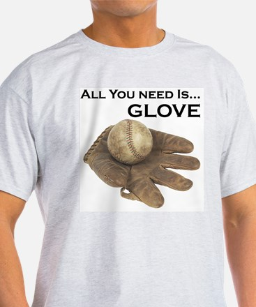 All You Need Is Glove Baseball. T-Shirt