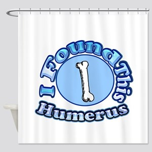 I Found This Humerus 2 Shower Curtain