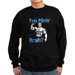 You Mirin Brah? Sweatshirt (dark)