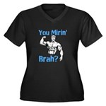 You Mirin Brah? Women's Plus Size V-Neck Dark T-Sh