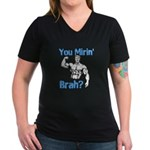You Mirin Brah? Women's V-Neck Dark T-Shirt