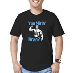 You Mirin Brah? Men's Fitted T-Shirt (dark)