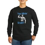 You Mirin Brah? Long Sleeve Dark T-Shirt