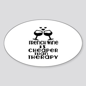 French Wine Is Cheaper Than Therapy Sticker (Oval)