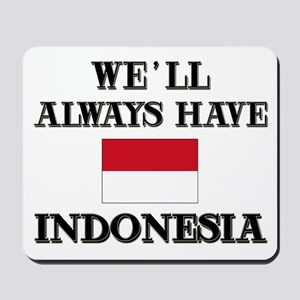 We Will Always Have Indonesia Mousepad