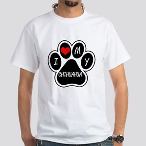 I Love My Chihuahua White T-Shirt