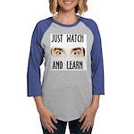 WATCH AND LEARN.jpg Womens Baseball Tee