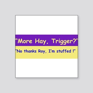"More Hay Trigger? - Roy Rogers Square Sticker 3"" x"