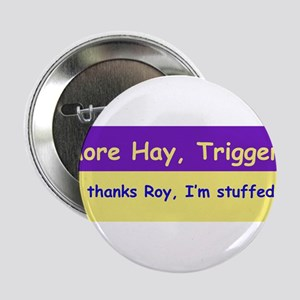 """More Hay Trigger? - Roy Rogers 2.25"""" Button"""