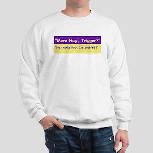 More Hay Trigger? - Roy Rogers Sweatshirt
