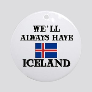 We Will Always Have Iceland Ornament (Round)