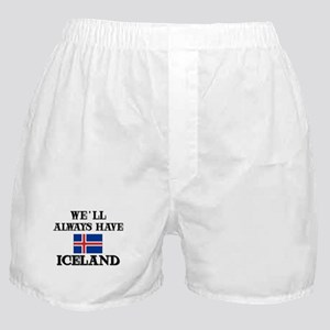 We Will Always Have Iceland Boxer Shorts