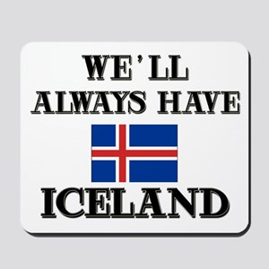We Will Always Have Iceland Mousepad