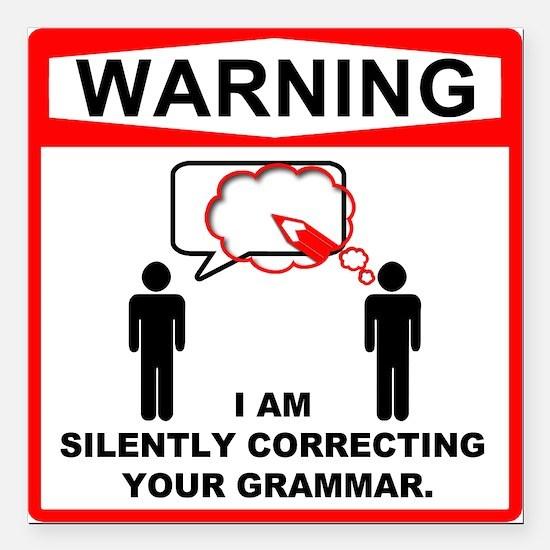 Warning: I am silently correcting your grammar. Sq