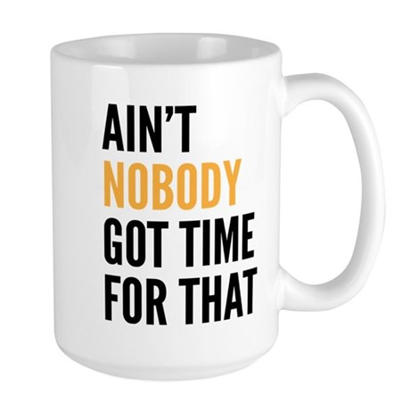 Aint Nobody Got Time For That Large Mug