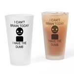I cant brain today, I have the dumb Drinking Glass