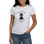 Can't Brain Today Women's T-Shirt