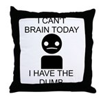 Can't Brain Today Throw Pillow