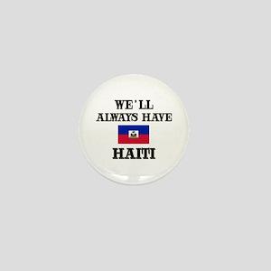 We Will Always Have Haiti Mini Button