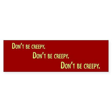 Dont be Creepy Sticker (Bumper)