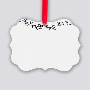 TheyMadeMeDoItDesign2 Picture Ornament