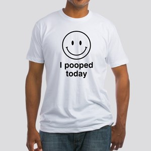 I Pooped Today Smiley Fitted T-Shirt