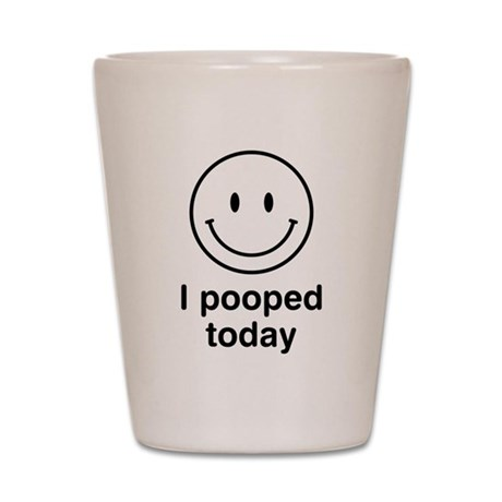 I Pooped Today Smiley Shot Glass