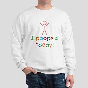 I Pooped Today Fun Sweatshirt