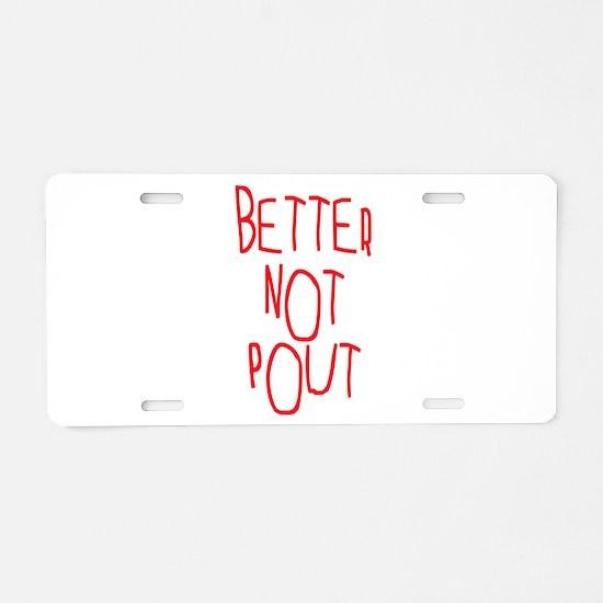 Better Not Pout Christmas Aluminum License Plate