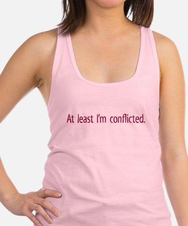 At least Im conflicted. Racerback Tank Top