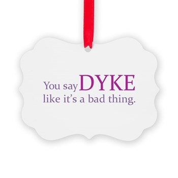 You Say DYKE Like... Picture Ornament