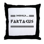 Behold Fartacus Throw Pillow