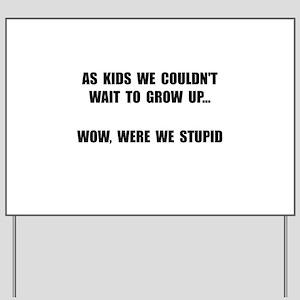 Grow Up Stupid Yard Sign