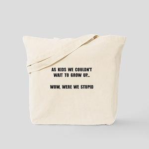 Grow Up Stupid Tote Bag