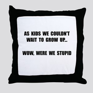 Grow Up Stupid Throw Pillow