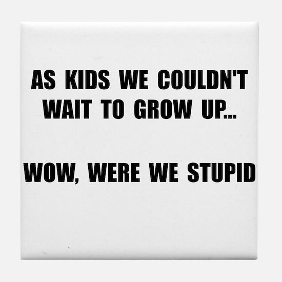 Grow Up Stupid Tile Coaster
