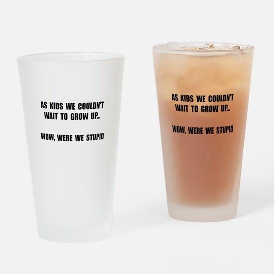 Grow Up Stupid Drinking Glass