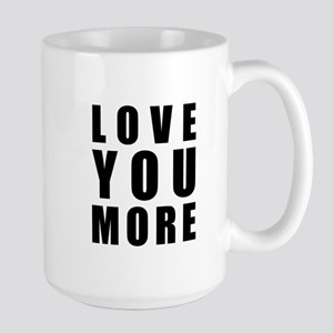 Love You More Large Mug