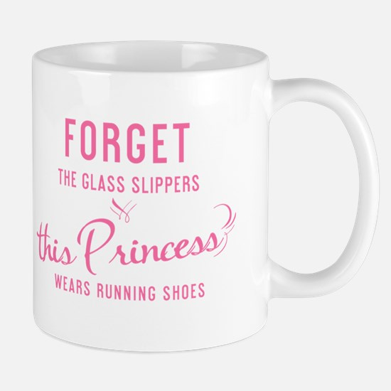 Forget The Glass Slippers - Mug