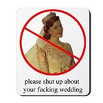shut up about your wedding mousepad
