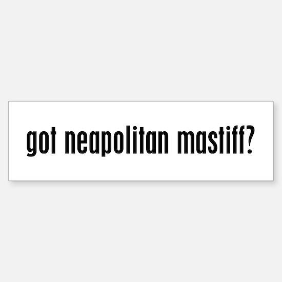 Got Neapolitan Mastiff? Bumper Bumper Bumper Sticker