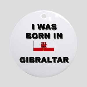 I Was Born In Gibraltar Ornament (Round)