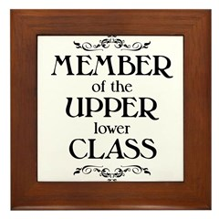 Member of the Upper Lower Class - light Framed Til
