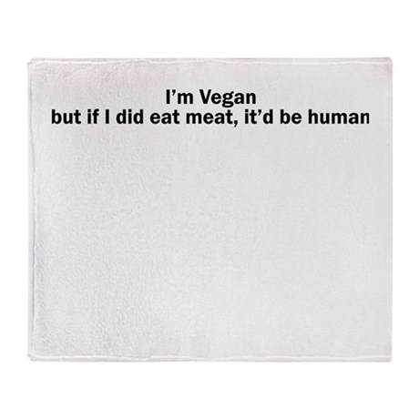 Im Vegan but if I did eat meat, itd be human Stad