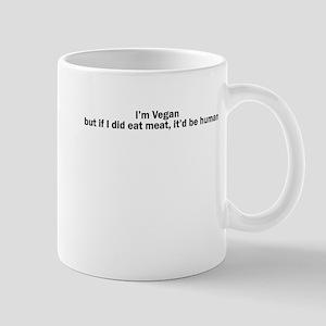 Im Vegan but if I did eat meat, itd be human Mug