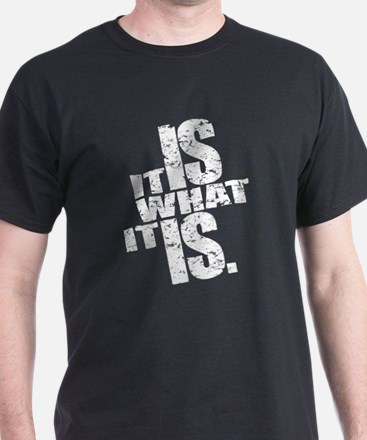 It Is What It Is Men's T T-Shirt