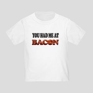 Had Me At Bacon Toddler T-Shirt