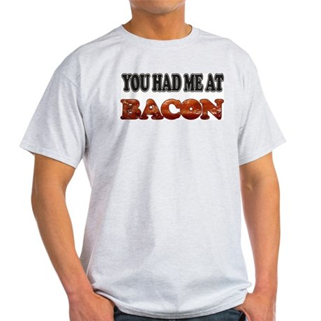 Had Me At Bacon Light T-Shirt