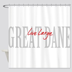 Great Dane Live Large Shower Curtain